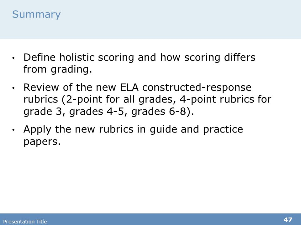 Summary Define holistic scoring and how scoring differs from grading.