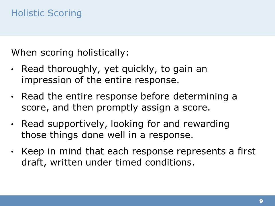 When scoring holistically: Read thoroughly, yet quickly, to gain an impression of the entire response.