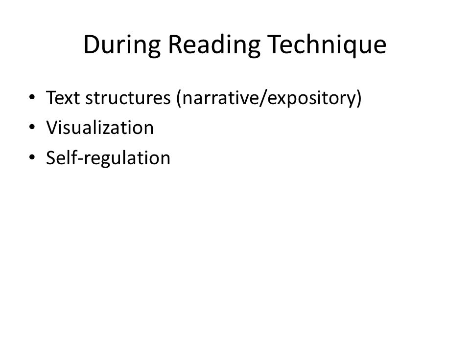 During Reading Technique Text structures (narrative/expository) Visualization Self-regulation