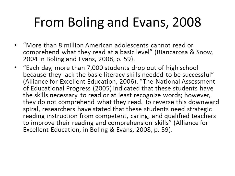From Boling and Evans, 2008 More than 8 million American adolescents cannot read or comprehend what they read at a basic level (Biancarosa & Snow, 2004 in Boling and Evans, 2008, p.