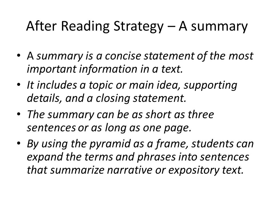 After Reading Strategy – A summary A summary is a concise statement of the most important information in a text.