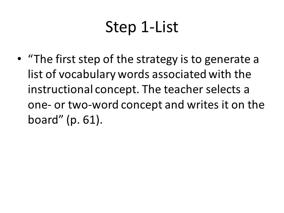 Step 1-List The first step of the strategy is to generate a list of vocabulary words associated with the instructional concept.