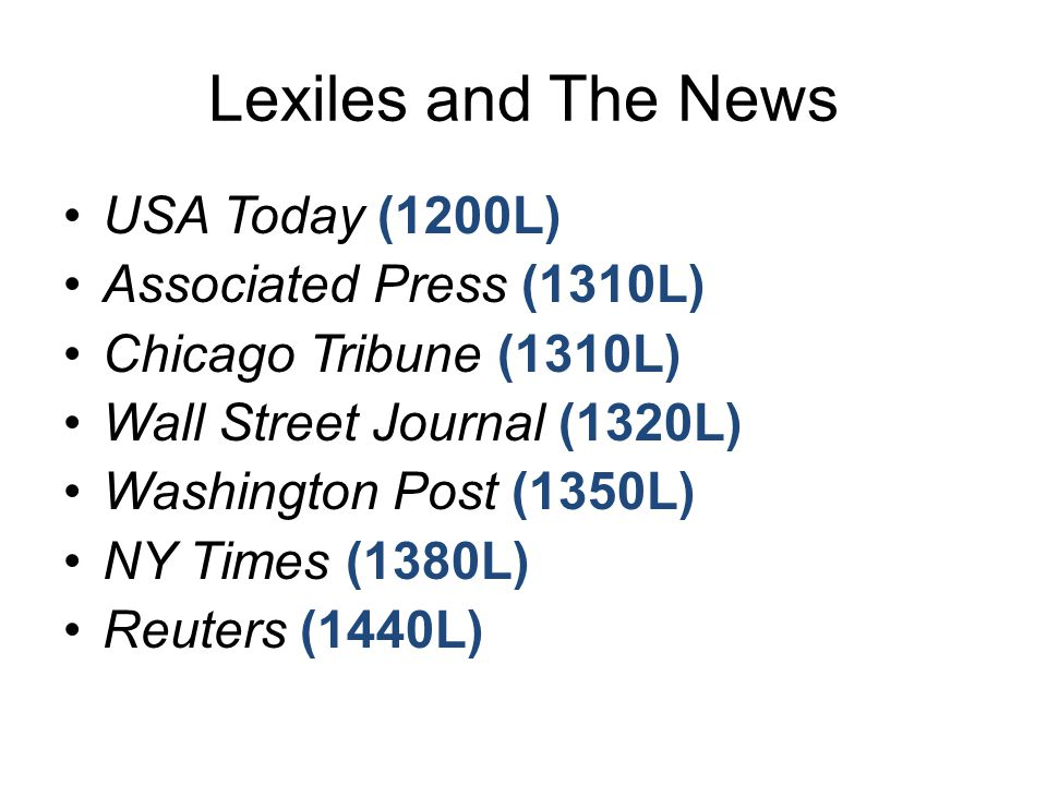 Lexiles and The News USA Today (1200L) Associated Press (1310L) Chicago Tribune (1310L) Wall Street Journal (1320L) Washington Post (1350L) NY Times (1380L) Reuters (1440L)