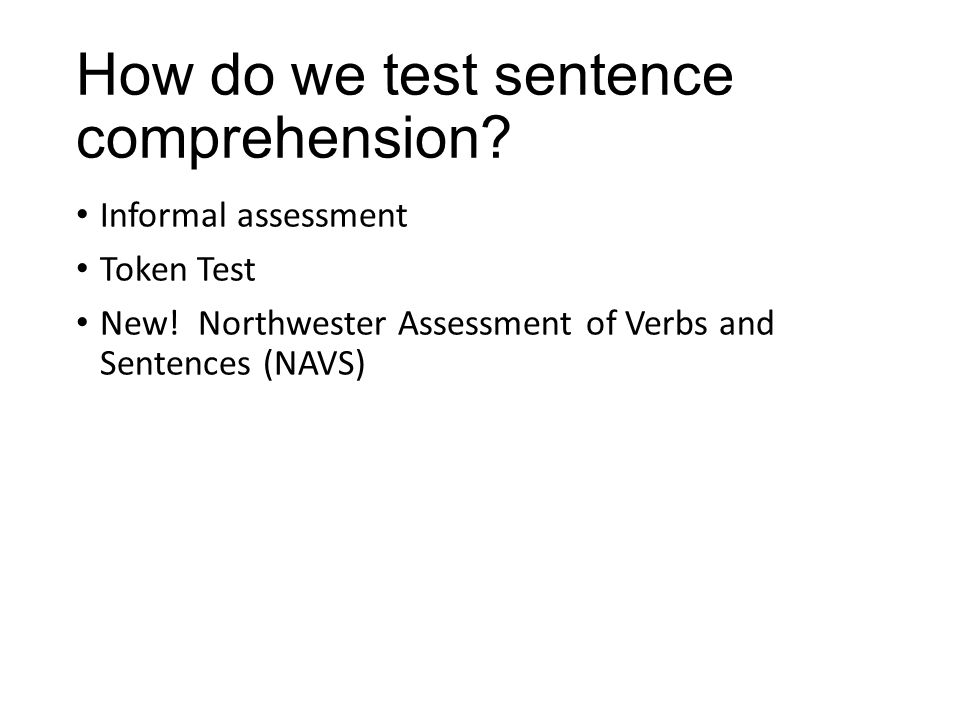 How do we test sentence comprehension. Informal assessment Token Test New.
