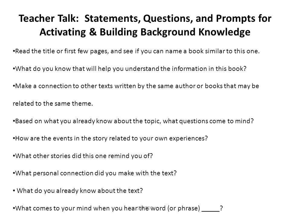 Teacher Talk: Statements, Questions, and Prompts for Activating & Building Background Knowledge Read the title or first few pages, and see if you can