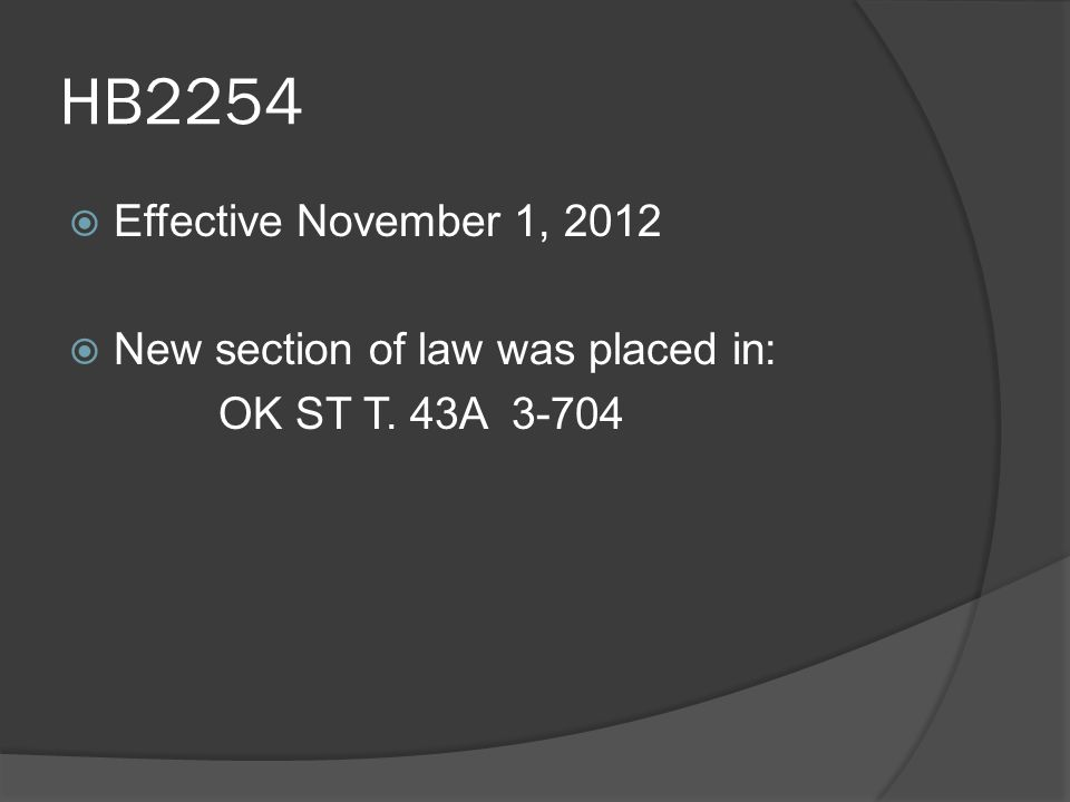 HB2254  Effective November 1, 2012  New section of law was placed in: OK ST T. 43A 3-704