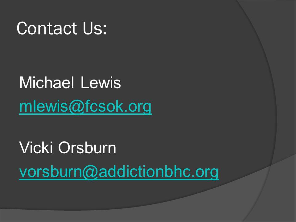 Contact Us: Michael Lewis mlewis@fcsok.org Vicki Orsburn vorsburn@addictionbhc.org