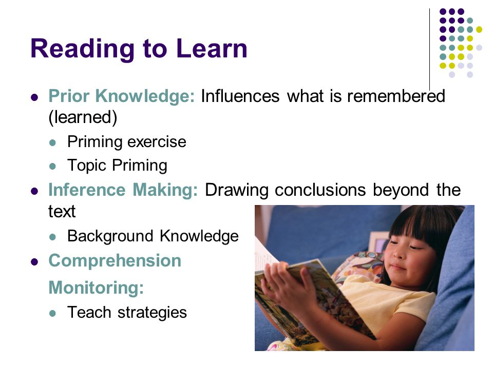 Making Inferences This is the cornerstone of reading comprehension Keys: This skill improves as children develop It improves with TRAINING and assisted performance Teach students to begin to generate their own questions about a passage It helps for them to practice and explain how inferences are made [Gregory, A.