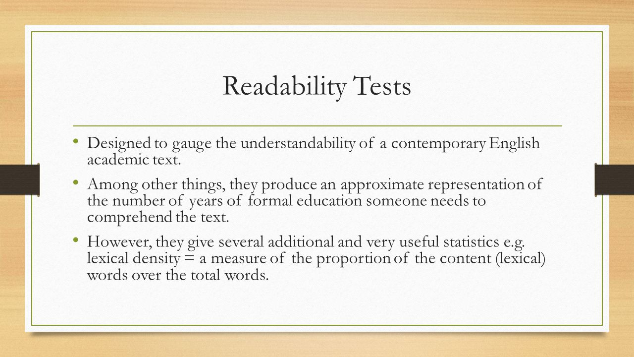 Readability Tests Designed to gauge the understandability of a contemporary English academic text.