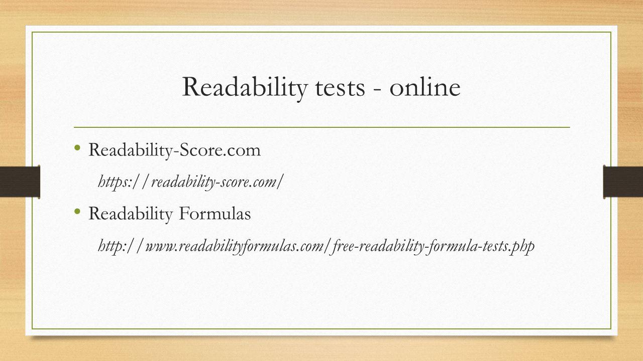 Readability tests - online Readability-Score.com https://readability-score.com/ Readability Formulas http://www.readabilityformulas.com/free-readability-formula-tests.php