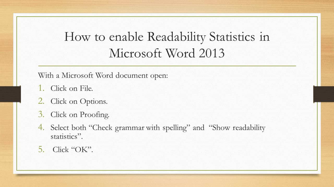 How to enable Readability Statistics in Microsoft Word 2013 With a Microsoft Word document open: 1.