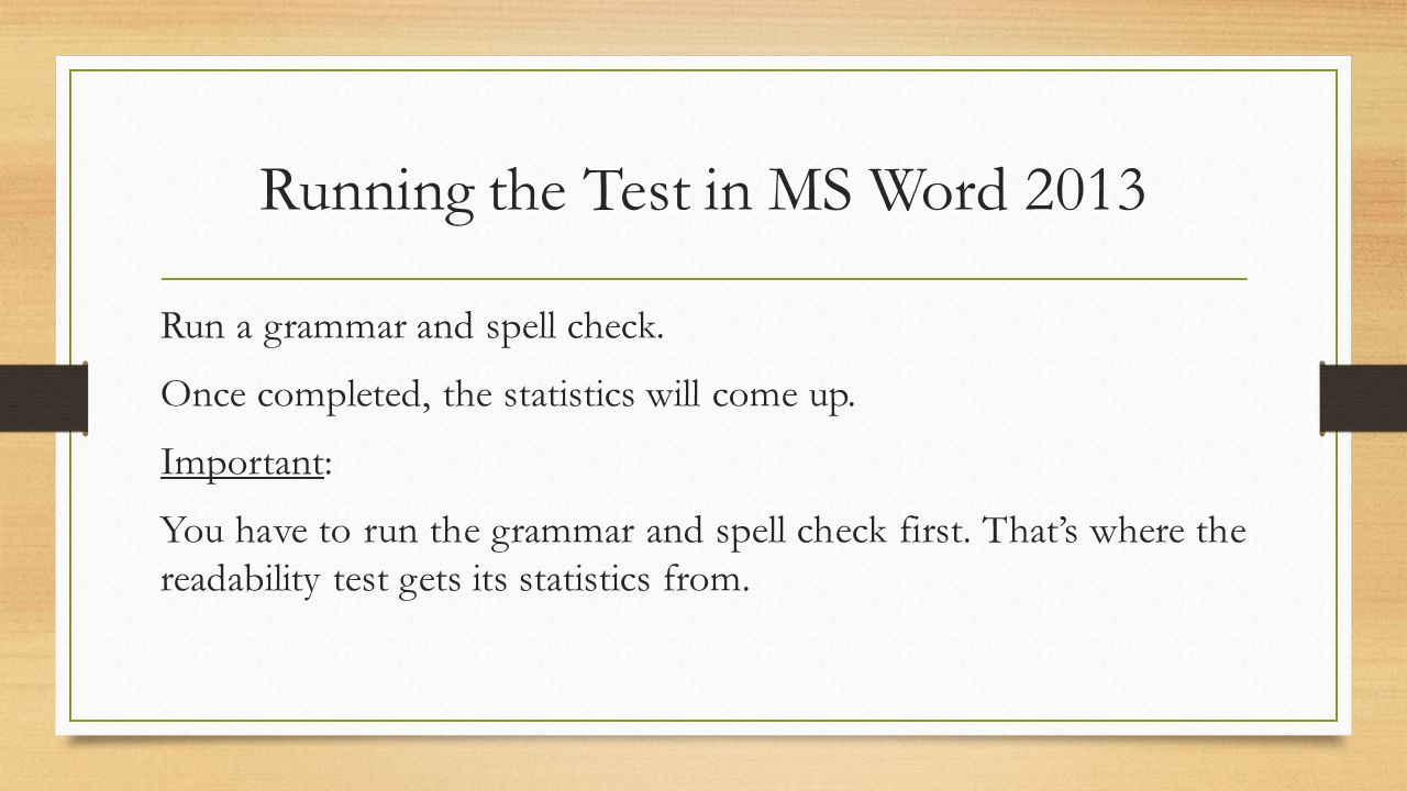 Running the Test in MS Word 2013 Run a grammar and spell check.