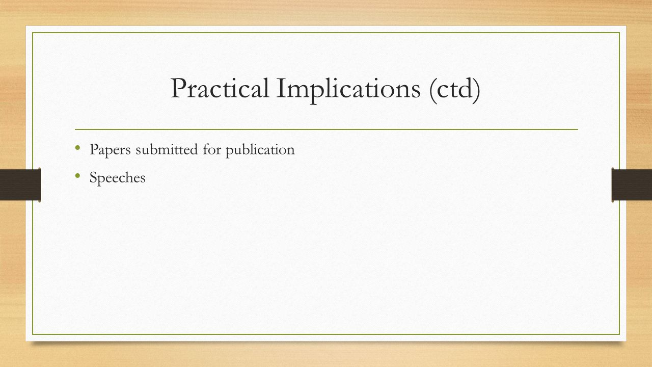 Practical Implications (ctd) Papers submitted for publication Speeches