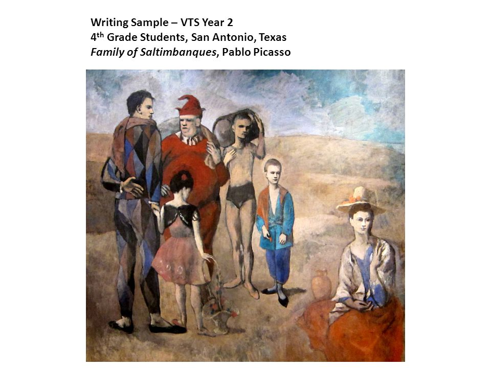 Writing Sample – VTS Year 2 4 th Grade Students, San Antonio, Texas Family of Saltimbanques, Pablo Picasso
