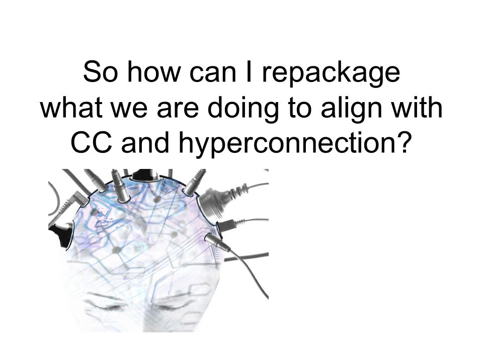 So how can I repackage what we are doing to align with CC and hyperconnection