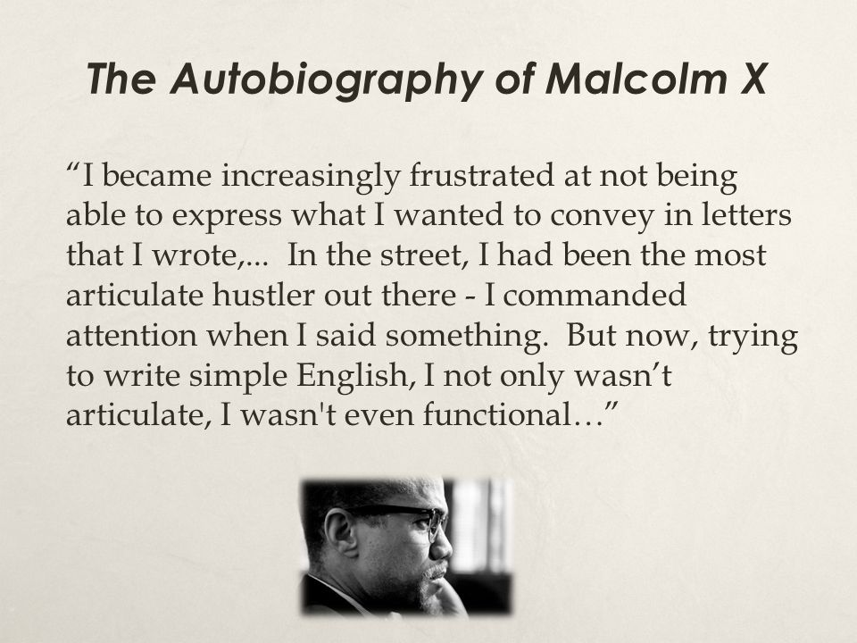 The Autobiography of Malcolm X I became increasingly frustrated at not being able to express what I wanted to convey in letters that I wrote,...