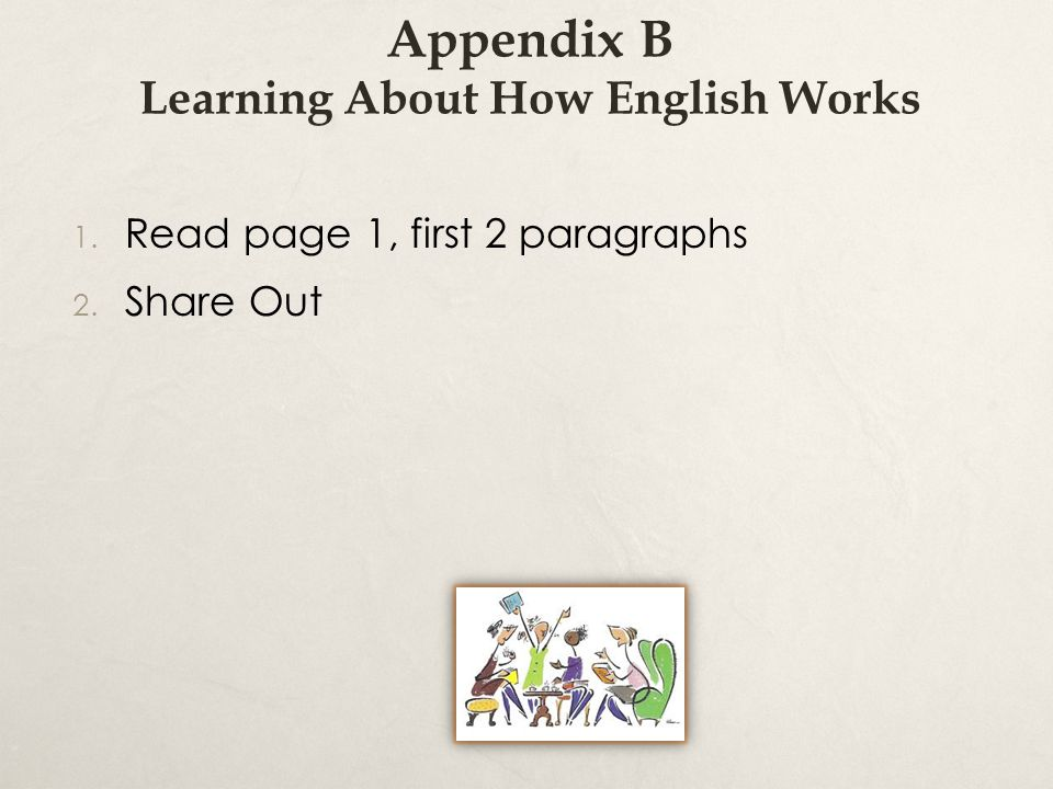 Appendix B Learning About How English Works 1. Read page 1, first 2 paragraphs 2. Share Out