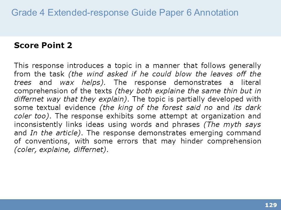 Grade 4 Extended-response Guide Paper 6 Annotation 129 Score Point 2 This response introduces a topic in a manner that follows generally from the task (the wind asked if he could blow the leaves off the trees and wax helps).