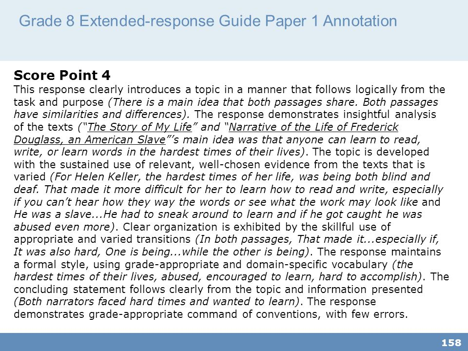 Grade 8 Extended-response Guide Paper 1 Annotation 158 Score Point 4 This response clearly introduces a topic in a manner that follows logically from the task and purpose (There is a main idea that both passages share.