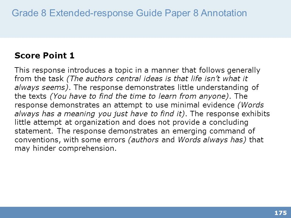 Grade 8 Extended-response Guide Paper 8 Annotation 175 Score Point 1 This response introduces a topic in a manner that follows generally from the task (The authors central ideas is that life isn't what it always seems).