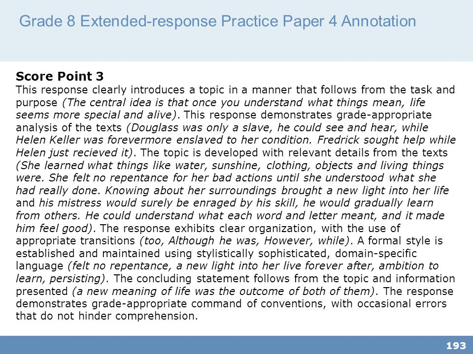 Grade 8 Extended-response Practice Paper 4 Annotation 193 Score Point 3 This response clearly introduces a topic in a manner that follows from the task and purpose (The central idea is that once you understand what things mean, life seems more special and alive).