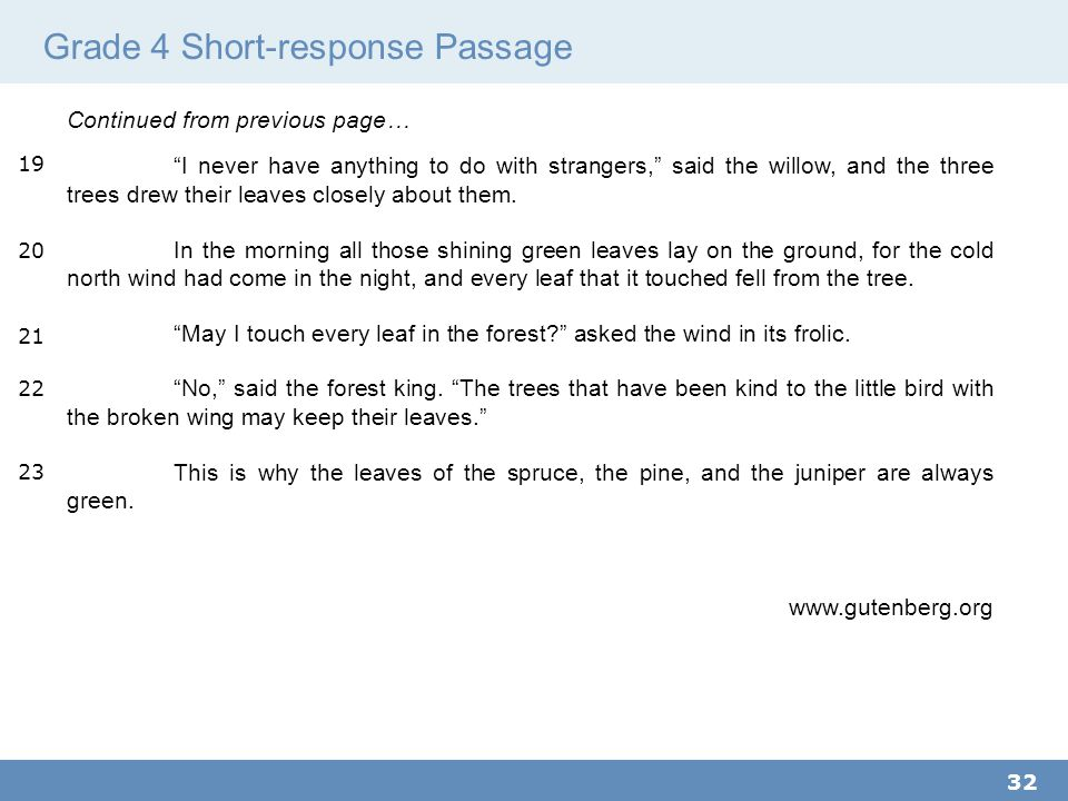 Grade 4 Short-response Passage 32 Continued from previous page… I never have anything to do with strangers, said the willow, and the three trees drew their leaves closely about them.