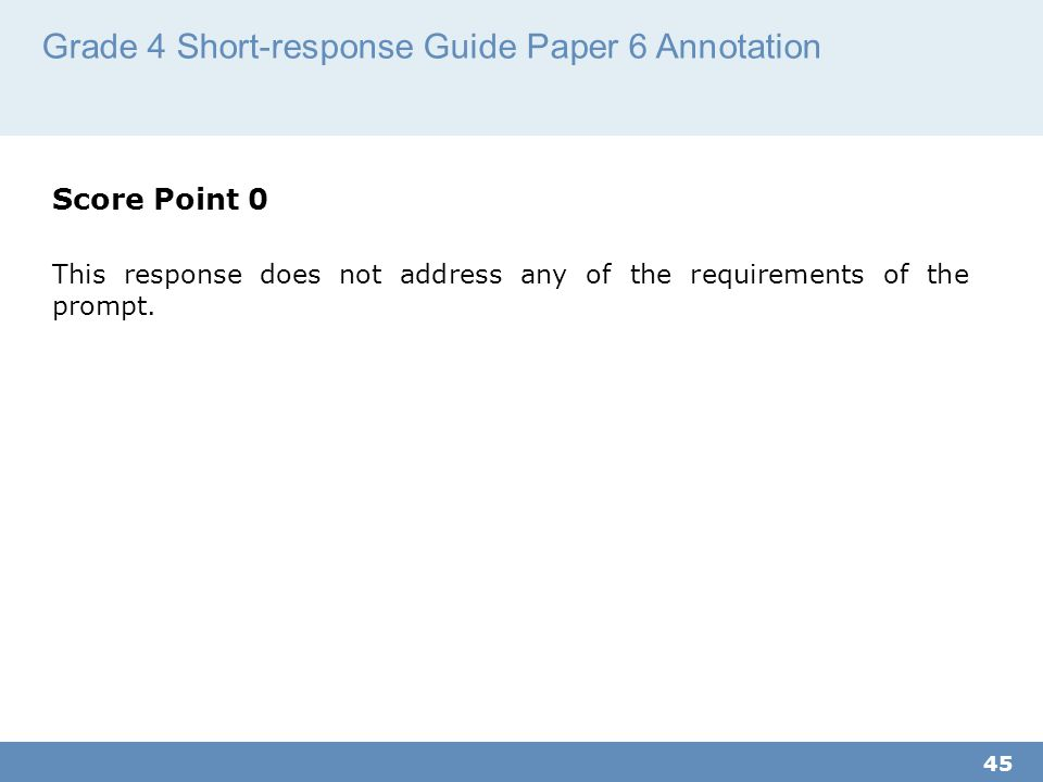 Grade 4 Short-response Guide Paper 6 Annotation 45 Score Point 0 This response does not address any of the requirements of the prompt.