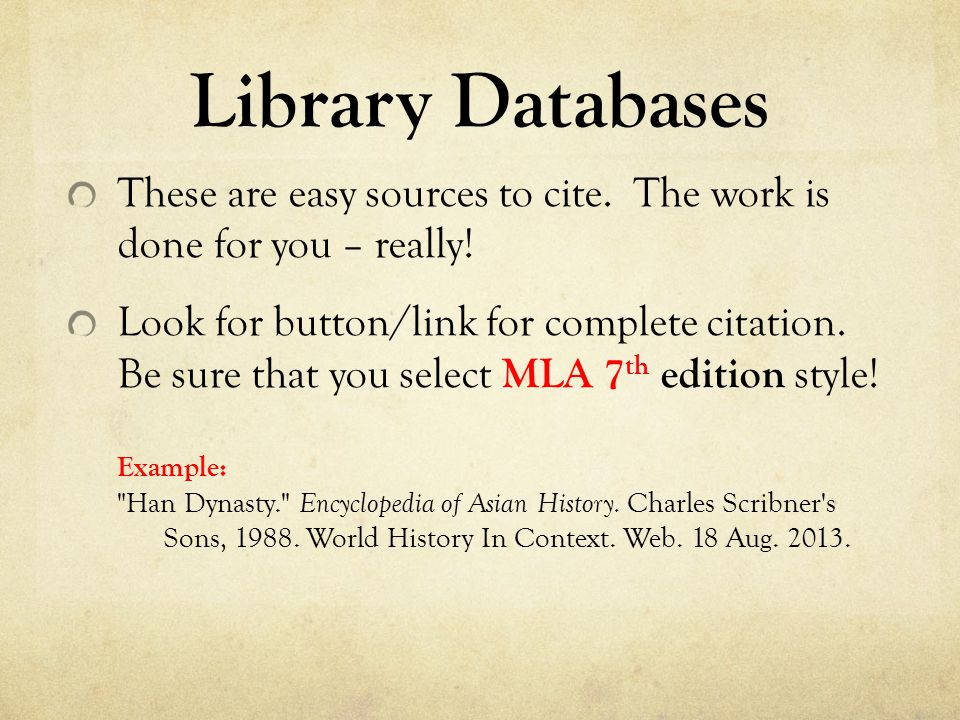 Library Databases These are easy sources to cite. The work is done for you – really! Look for button/link for complete citation. Be sure that you sele