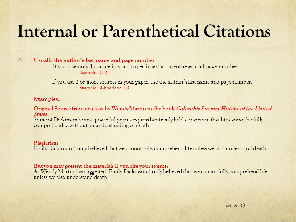 Internal or Parenthetical Citations Usually the author's last name and page number – If you use only 1 source in your paper insert a parentheses and p