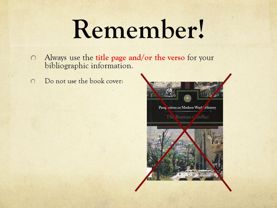 Remember. Always use the title page and/or the verso for your bibliographic information.
