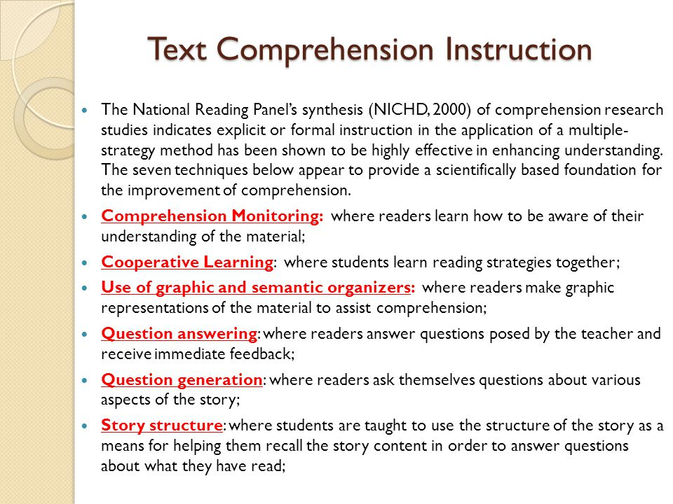 Text Comprehension Instruction The National Reading Panel's synthesis (NICHD, 2000) of comprehension research studies indicates explicit or formal ins