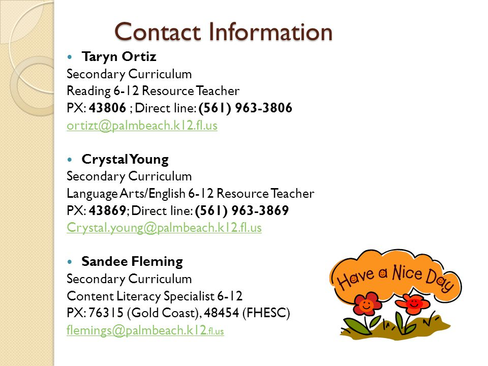 Contact Information Taryn Ortiz Secondary Curriculum Reading 6-12 Resource Teacher PX: 43806 ; Direct line: (561) 963-3806 ortizt@palmbeach.k12.fl.us