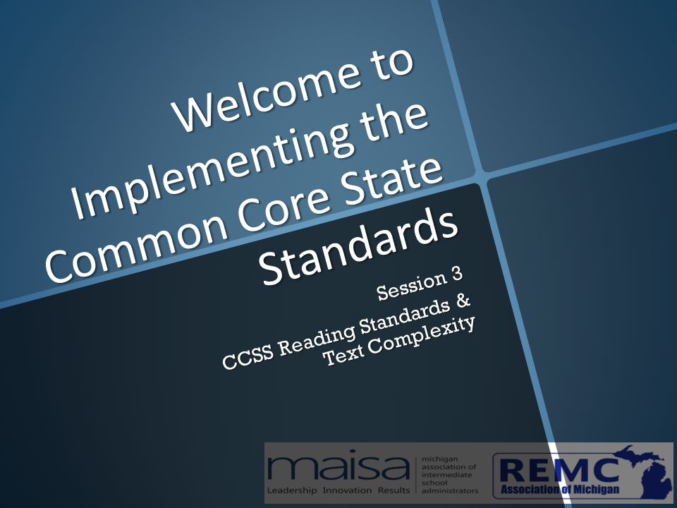 32 More information and updates can be found for Common Core State Standards can be found on: MDE website : www.michigan.gov/mde www.michigan.gov/mde Common Core State Standards: www.corestandards.org www.corestandards.org Smarter Balanced Consortia: www.k12.wa.us/smarter/ www.k12.wa.us/smarter/