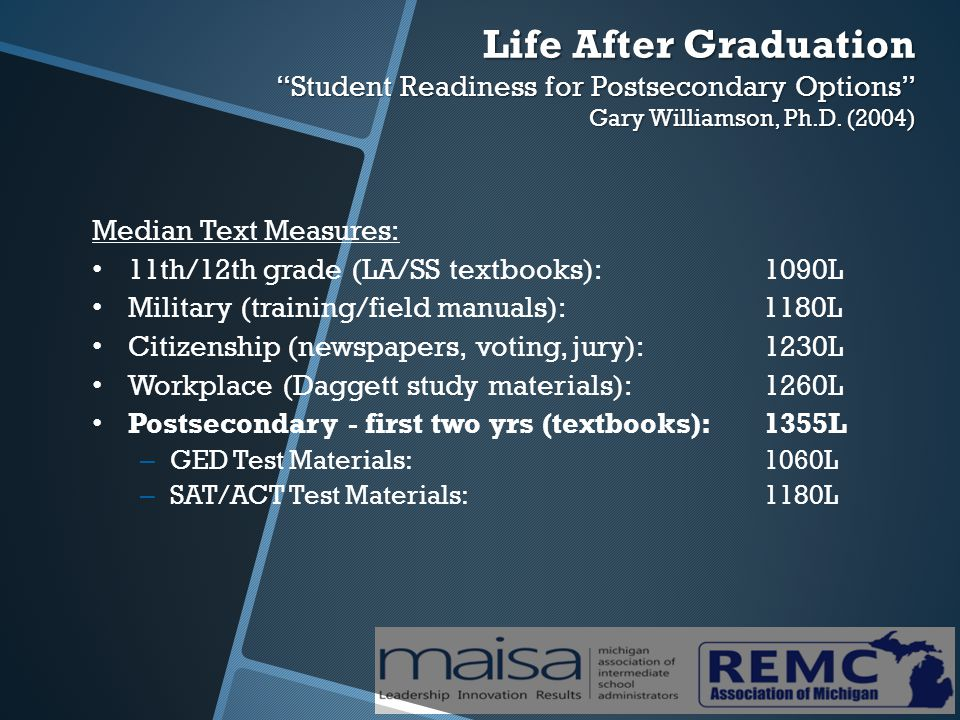 Life After Graduation Student Readiness for Postsecondary Options Gary Williamson, Ph.D.
