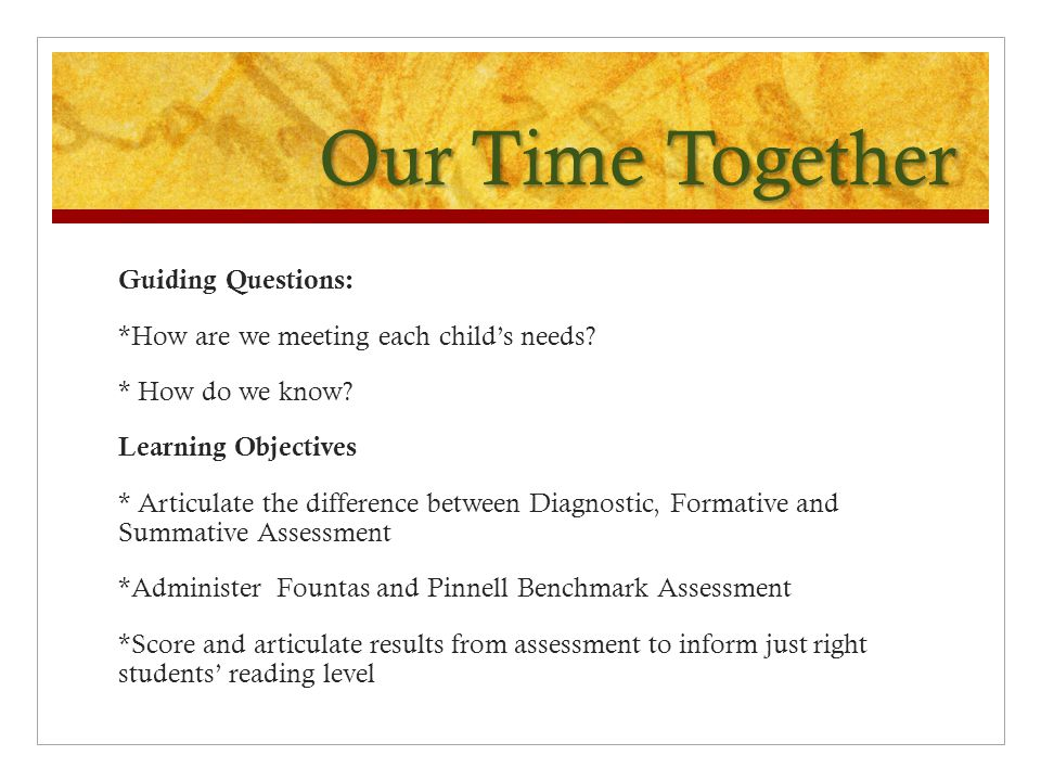 Our Time Together Guiding Questions: *How are we meeting each child's needs.
