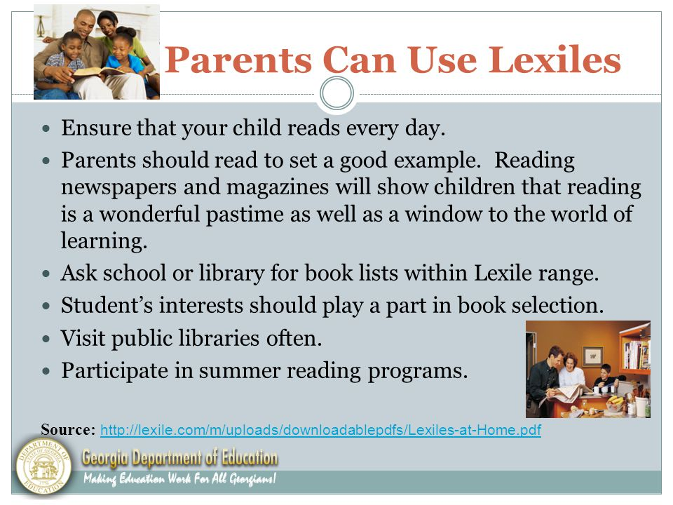 Parents Can Use Lexiles Ensure that your child reads every day.