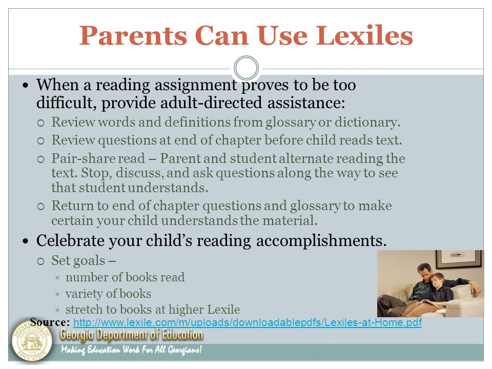Parents Can Use Lexiles When a reading assignment proves to be too difficult, provide adult-directed assistance:  Review words and definitions from glossary or dictionary.