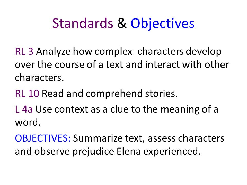 Standards & Objectives RL 3 Analyze how complex characters develop over the course of a text and interact with other characters. RL 10 Read and compre