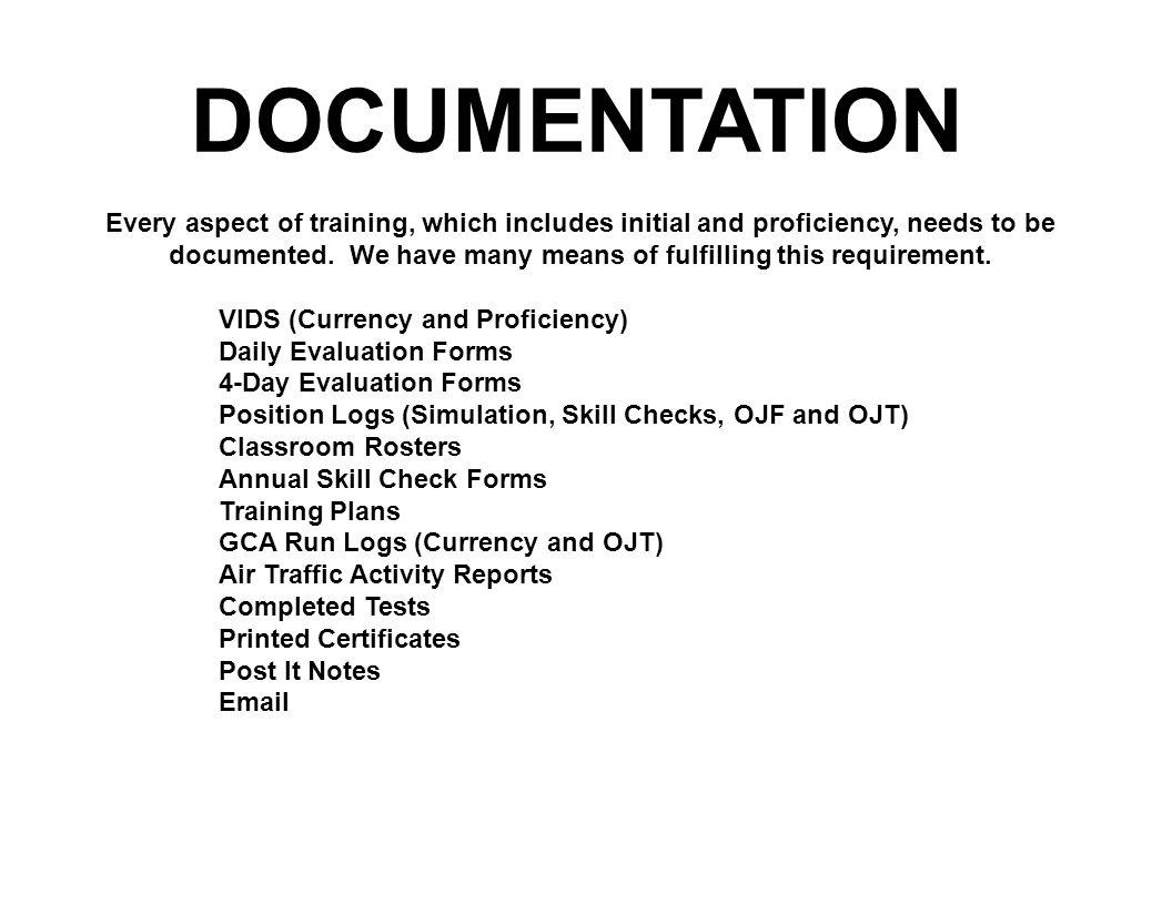 DOCUMENTATION Every aspect of training, which includes initial and proficiency, needs to be documented.