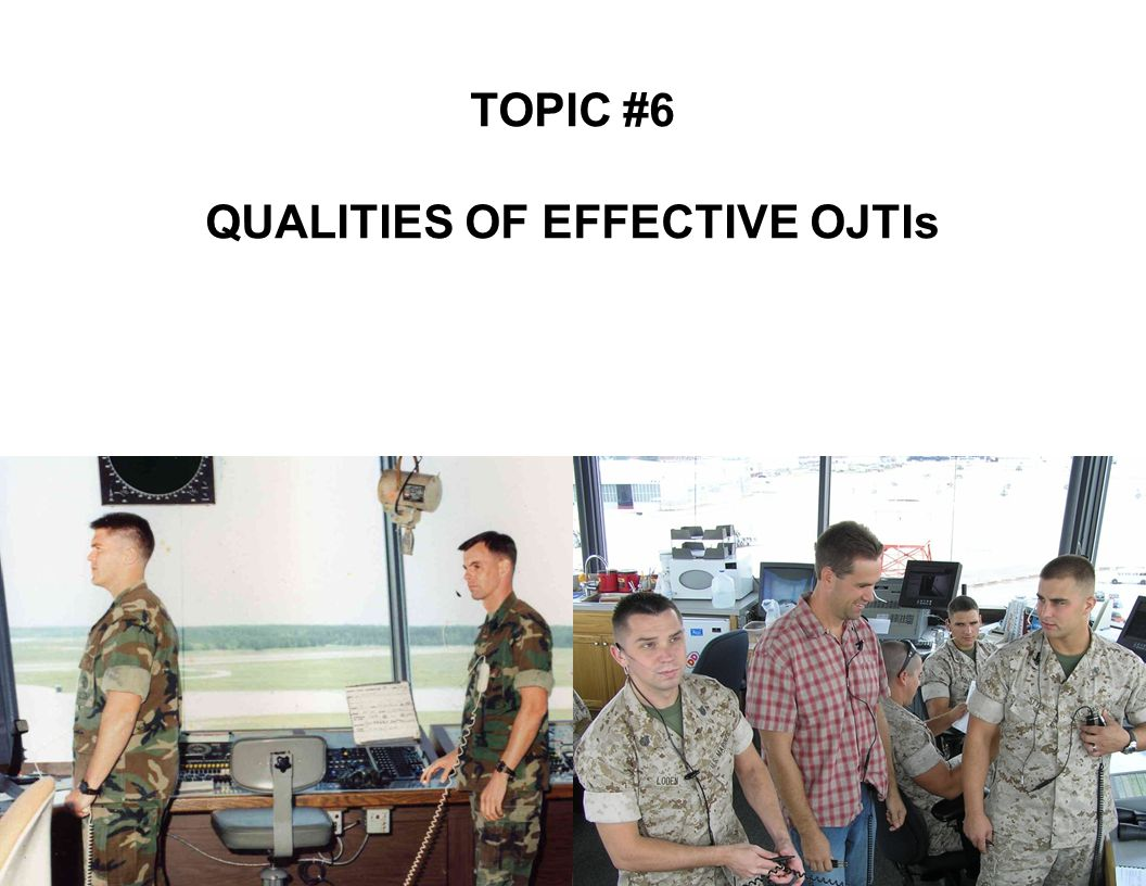 TOPIC #6 QUALITIES OF EFFECTIVE OJTIs