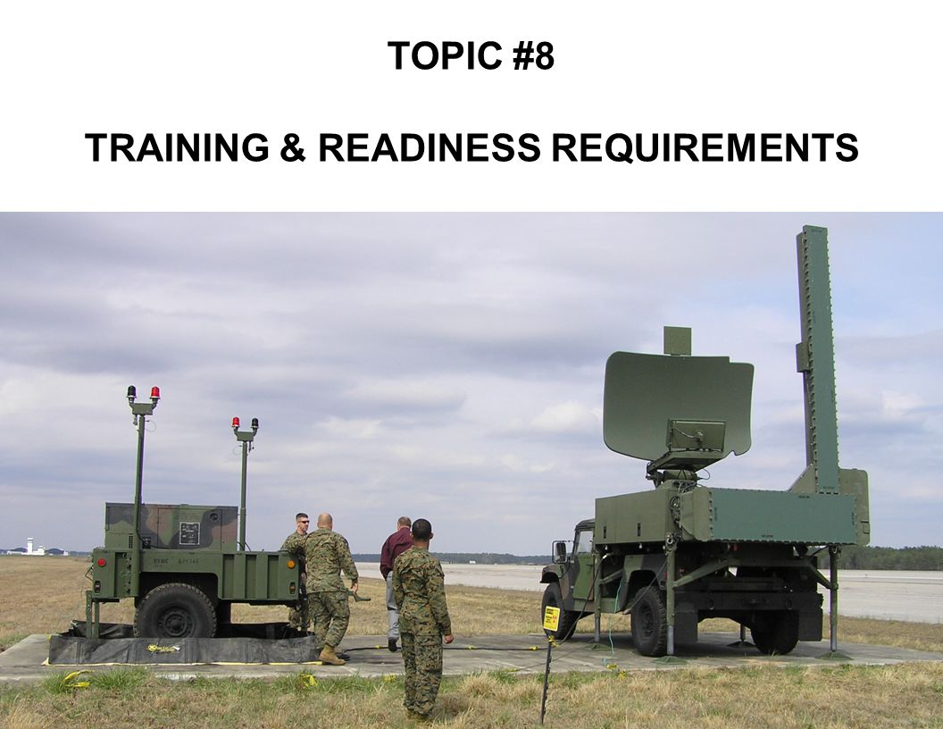 TOPIC #8 TRAINING & READINESS REQUIREMENTS