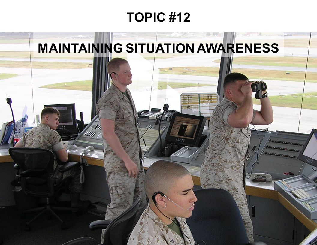 TOPIC #12 MAINTAINING SITUATION AWARENESS