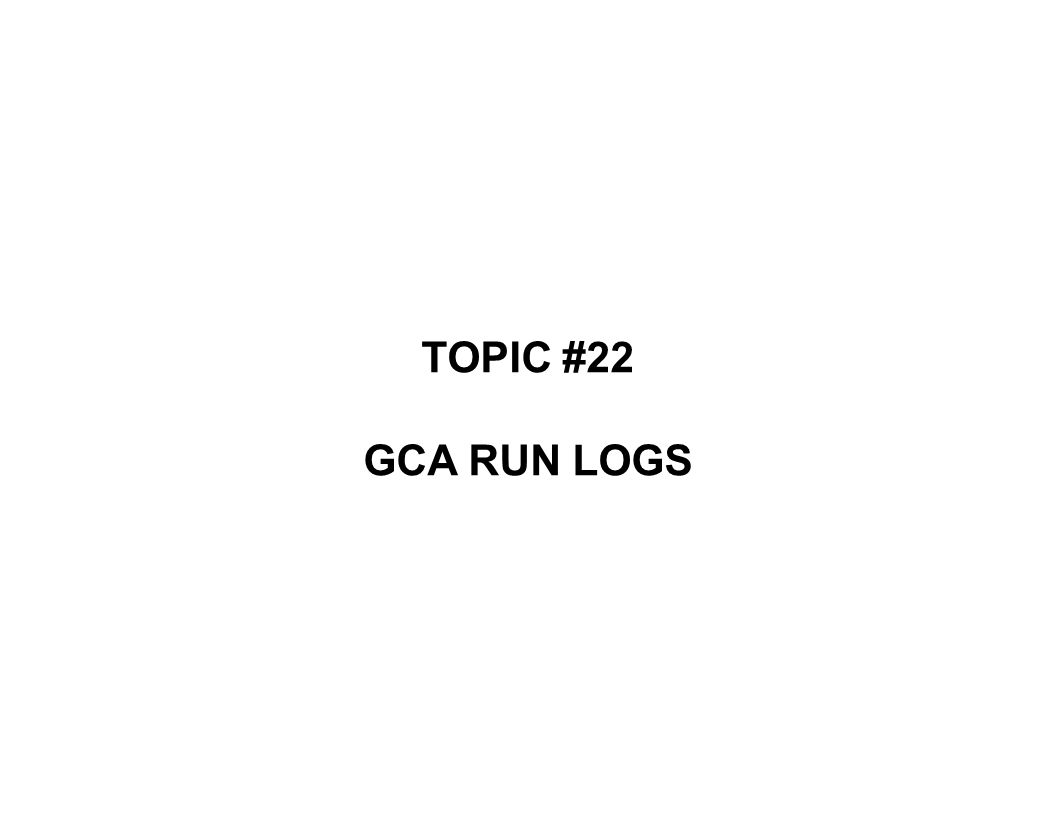 TOPIC #22 GCA RUN LOGS