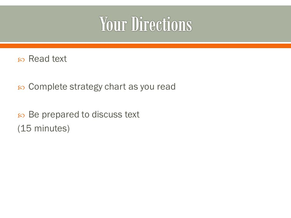  Read text  Complete strategy chart as you read  Be prepared to discuss text (15 minutes)