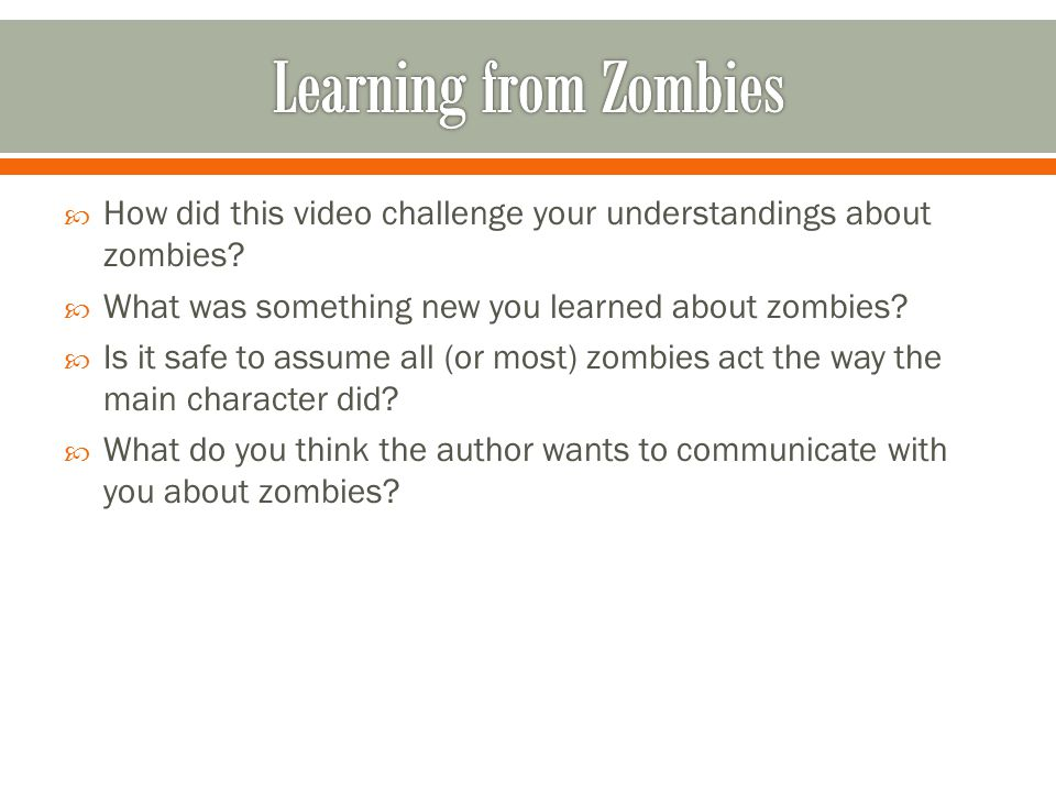  How did this video challenge your understandings about zombies.