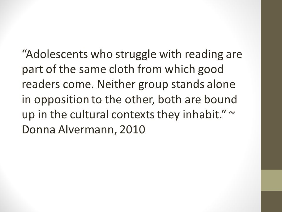 Adolescents who struggle with reading are part of the same cloth from which good readers come.