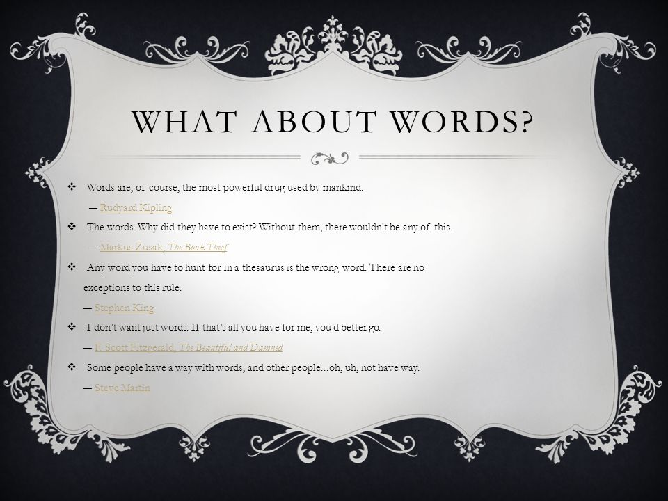 WHAT ABOUT WORDS.  Words are, of course, the most powerful drug used by mankind.