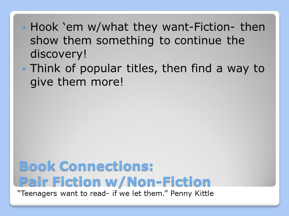Book Connections: Pair Fiction w/Non-Fiction Hook 'em w/what they want-Fiction- then show them something to continue the discovery.