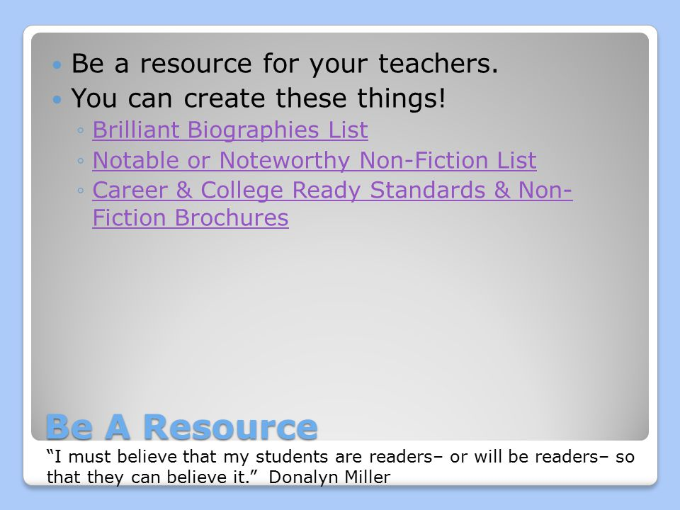 Be A Resource Be a resource for your teachers. You can create these things.