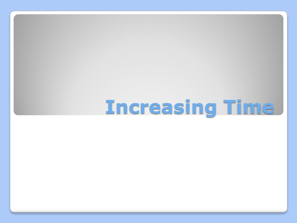 Increasing Time